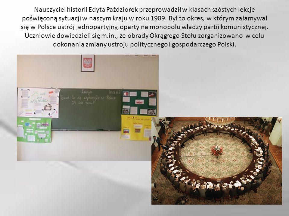 Nauczyciel historii Edyta Pażdziorek przeprowadził w klasach szóstych lekcje poświęconą sytuacji w naszym kraju w roku 1989. Był to okres, w którym za