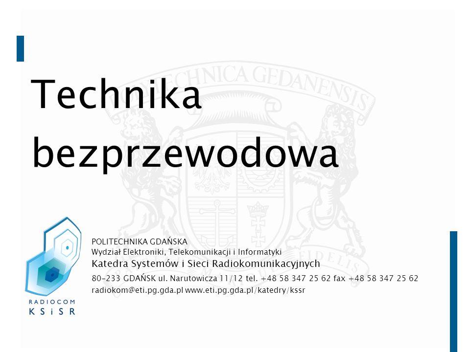 Technika bezprzewodowa 80-233 GDAŃSK ul. Narutowicza 11/12 tel. +48 58 347 25 62 fax +48 58 347 25 62 radiokom@eti.pg.gda.pl www.eti.pg.gda.pl/katedry