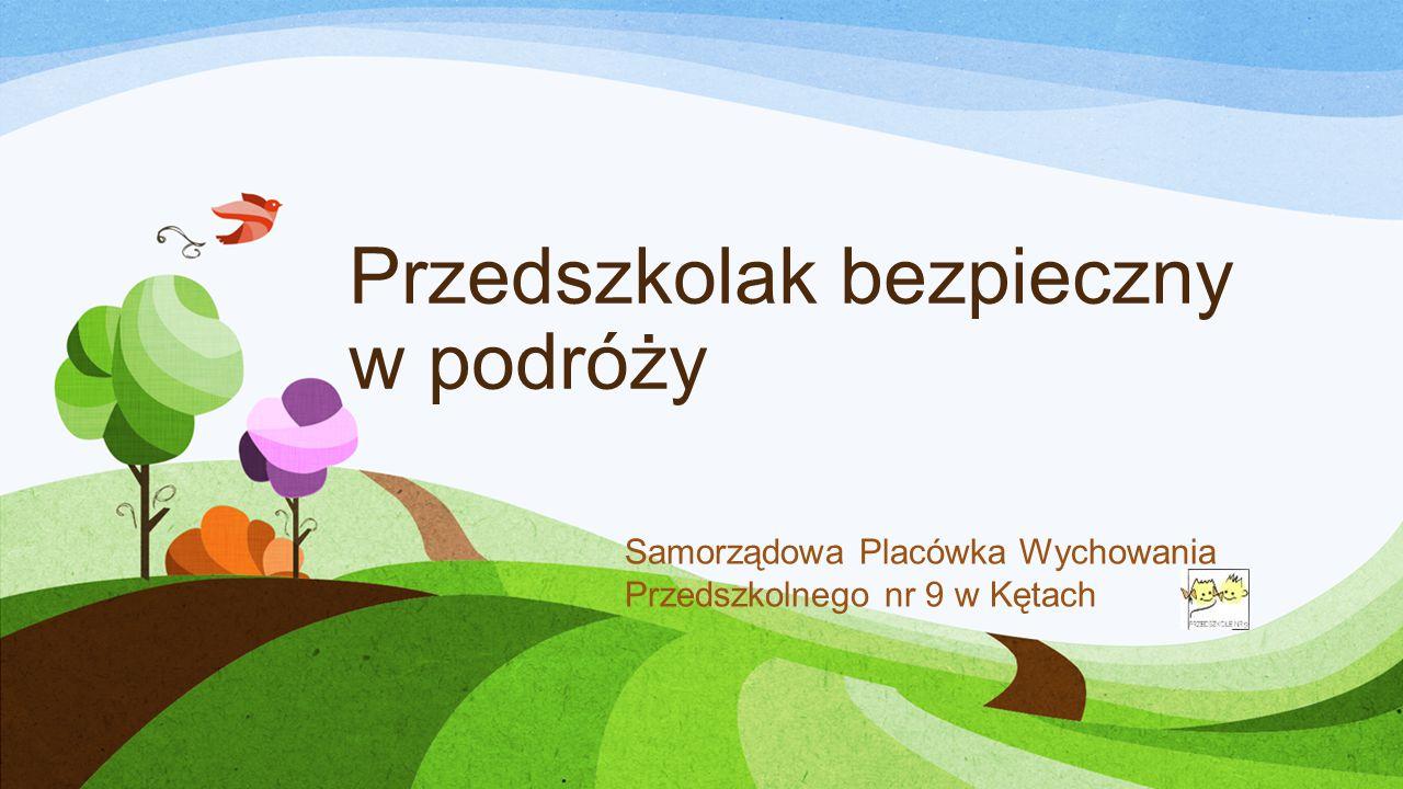 Przedszkolak bezpieczny w podróży Samorządowa Placówka Wychowania Przedszkolnego nr 9 w Kętach