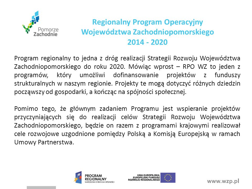 www.wzp.p l Program regionalny to jedna z dróg realizacji Strategii Rozwoju Województwa Zachodniopomorskiego do roku 2020.