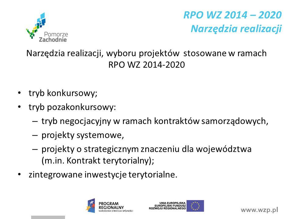 www.wzp.p l RPO WZ 2014 – 2020 Narzędzia realizacji Narzędzia realizacji, wyboru projektów stosowane w ramach RPO WZ 2014-2020 tryb konkursowy; tryb pozakonkursowy: – tryb negocjacyjny w ramach kontraktów samorządowych, – projekty systemowe, – projekty o strategicznym znaczeniu dla województwa (m.in.