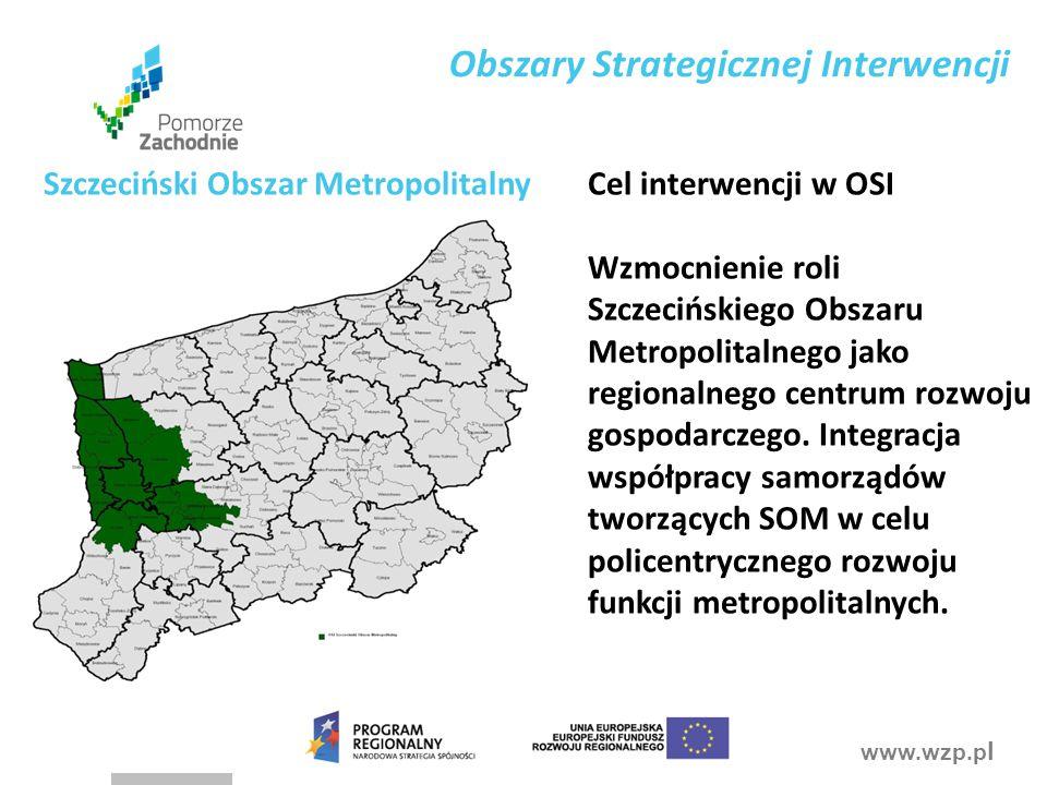 www.wzp.p l Obszary Strategicznej Interwencji Cel interwencji w OSI Wzmocnienie roli Szczecińskiego Obszaru Metropolitalnego jako regionalnego centrum rozwoju gospodarczego.