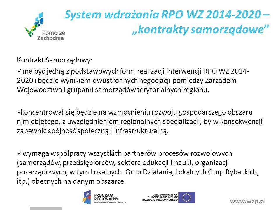 www.wzp.p l Kontrakt Samorządowy: ma być jedną z podstawowych form realizacji interwencji RPO WZ 2014- 2020 i będzie wynikiem dwustronnych negocjacji pomiędzy Zarządem Województwa i grupami samorządów terytorialnych regionu.