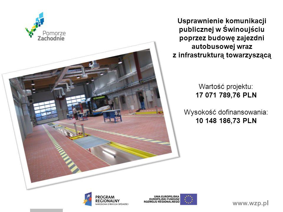 www.wzp.p l Usprawnienie komunikacji publicznej w Świnoujściu poprzez budowę zajezdni autobusowej wraz z infrastrukturą towarzyszącą Wartość projektu: 17 071 789,76 PLN Wysokość dofinansowania: 10 148 186,73 PLN