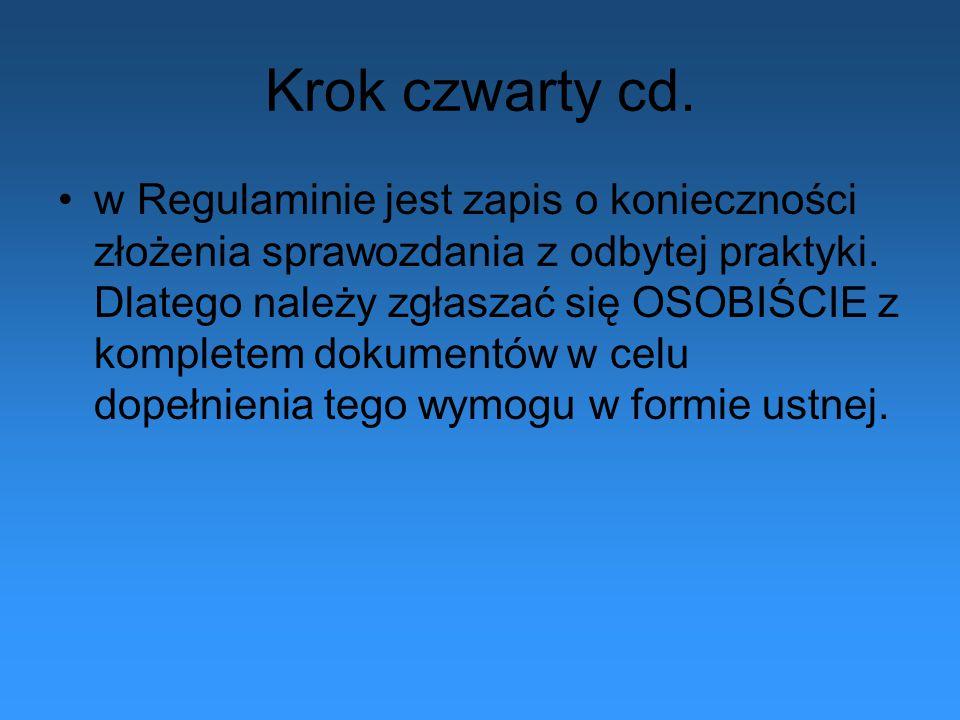 Krok czwarty cd. w Regulaminie jest zapis o konieczności złożenia sprawozdania z odbytej praktyki.