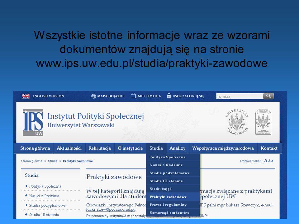 Wszystkie istotne informacje wraz ze wzorami dokumentów znajdują się na stronie www.ips.uw.edu.pl/studia/praktyki-zawodowe