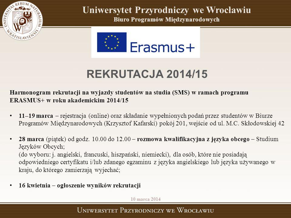 Uniwersytet Przyrodniczy we Wrocławiu Biuro Programów Międzynarodowych 10 marca 2014 REKRUTACJA 2014/15 Harmonogram rekrutacji na wyjazdy studentów na