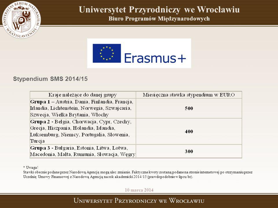 Uniwersytet Przyrodniczy we Wrocławiu Biuro Programów Międzynarodowych 10 marca 2014 Stypendium SMS 2014/15 * Uwaga! Stawki obecnie podane przez Narod