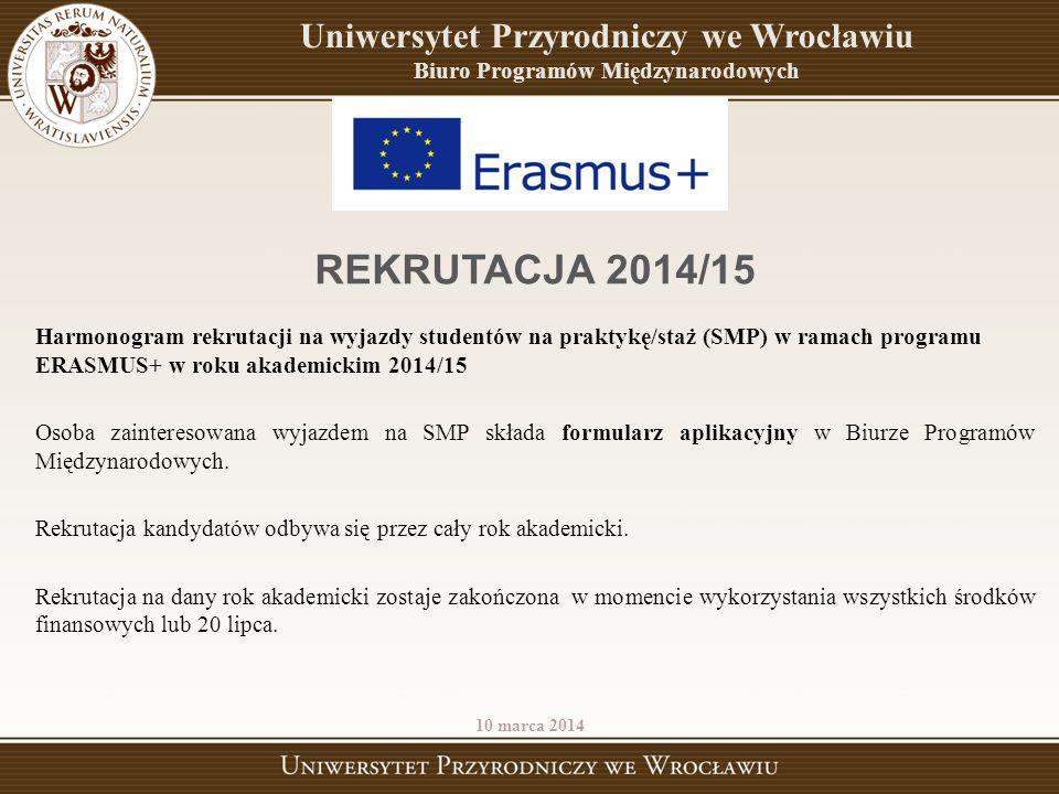 10 marca 2014 REKRUTACJA 2014/15 Harmonogram rekrutacji na wyjazdy studentów na praktykę/staż (SMP) w ramach programu ERASMUS+ w roku akademickim 2014