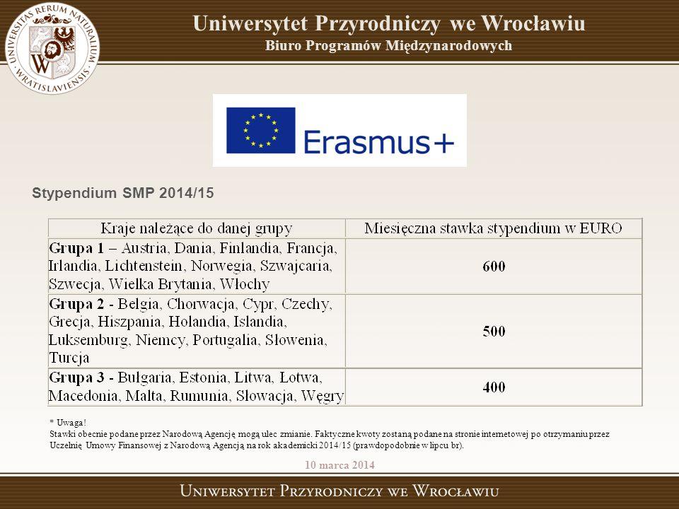 10 marca 2014 Uniwersytet Przyrodniczy we Wrocławiu Biuro Programów Międzynarodowych Stypendium SMP 2014/15 * Uwaga! Stawki obecnie podane przez Narod