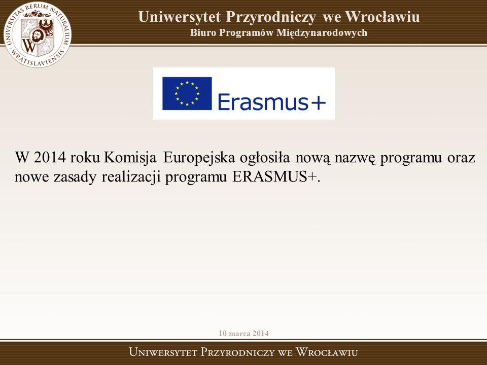 Uniwersytet Przyrodniczy we Wrocławiu Biuro Programów Międzynarodowych W 2014 roku Komisja Europejska ogłosiła nową nazwę programu oraz nowe zasady re