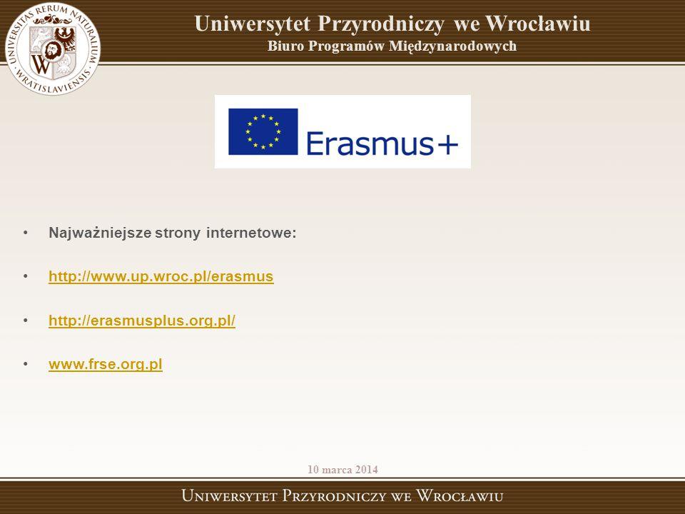Najważniejsze strony internetowe: http://www.up.wroc.pl/erasmus http://erasmusplus.org.pl/ www.frse.org.pl 10 marca 2014 Uniwersytet Przyrodniczy we W