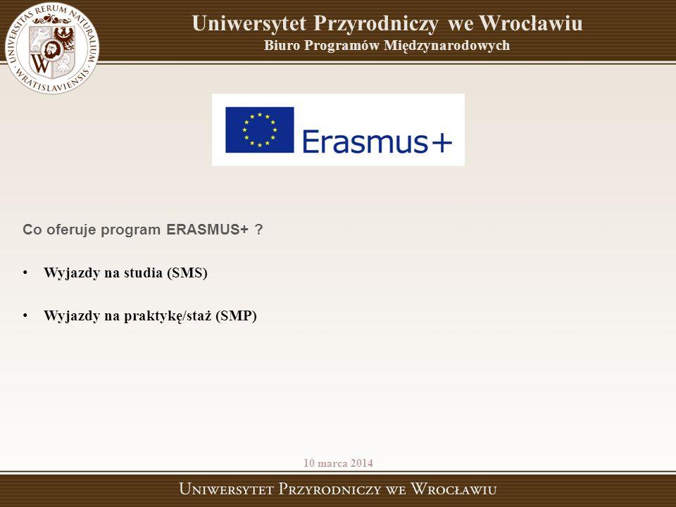 Uniwersytet Przyrodniczy we Wrocławiu Biuro Programów Międzynarodowych Co oferuje program ERASMUS+ ? Wyjazdy na studia (SMS) Wyjazdy na praktykę/staż