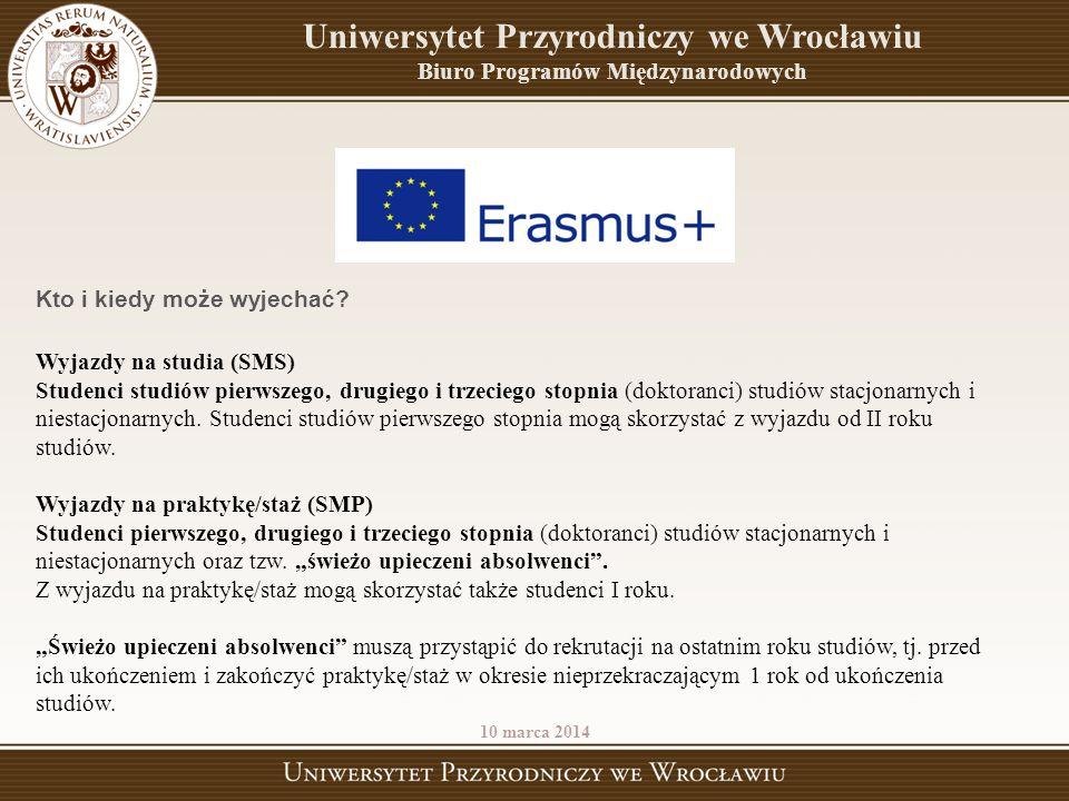 Uniwersytet Przyrodniczy we Wrocławiu Biuro Programów Międzynarodowych 10 marca 2014 Kto i kiedy może wyjechać? Wyjazdy na studia (SMS) Studenci studi