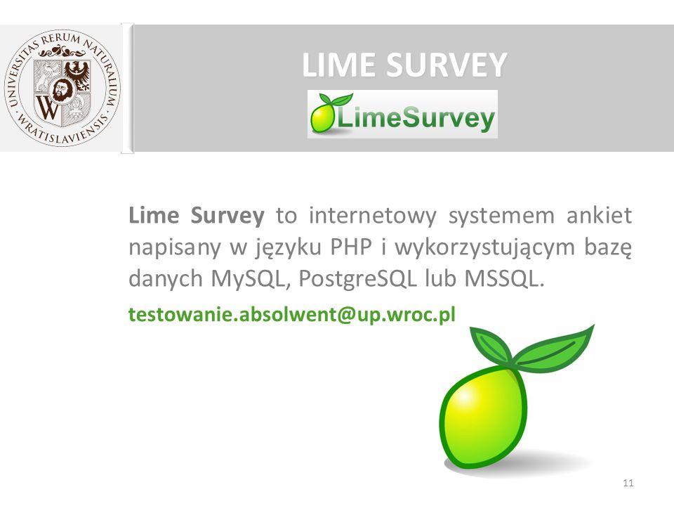 LIME SURVEY Lime Survey to internetowy systemem ankiet napisany w języku PHP i wykorzystującym bazę danych MySQL, PostgreSQL lub MSSQL.