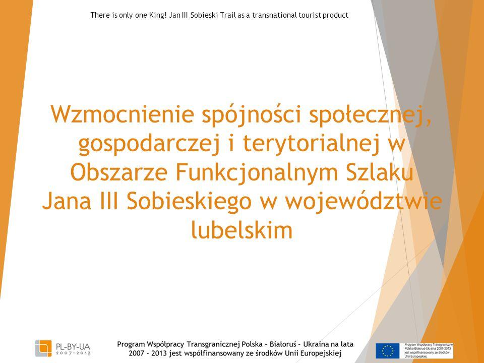 Wzmocnienie spójności społecznej, gospodarczej i terytorialnej w Obszarze Funkcjonalnym Szlaku Jana III Sobieskiego w województwie lubelskim There is