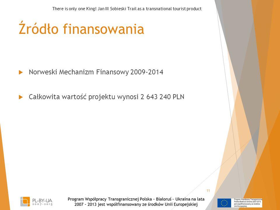 Źródło finansowania  Norweski Mechanizm Finansowy 2009-2014  Całkowita wartość projektu wynosi 2 643 240 PLN 11 There is only one King! Jan III Sobi