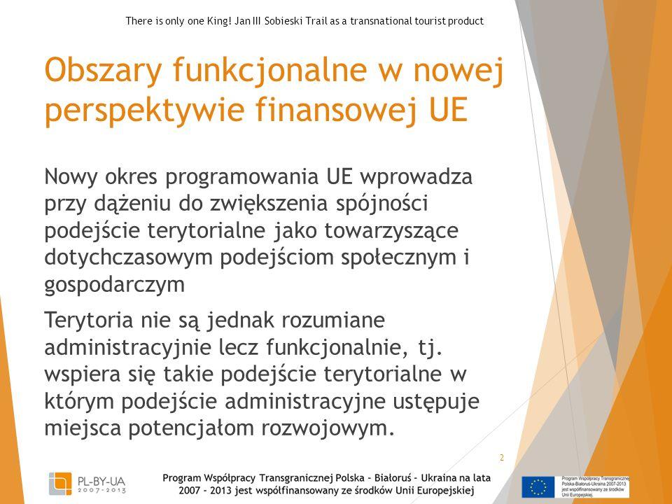Obszary funkcjonalne w nowej perspektywie finansowej UE Nowy okres programowania UE wprowadza przy dążeniu do zwiększenia spójności podejście terytori