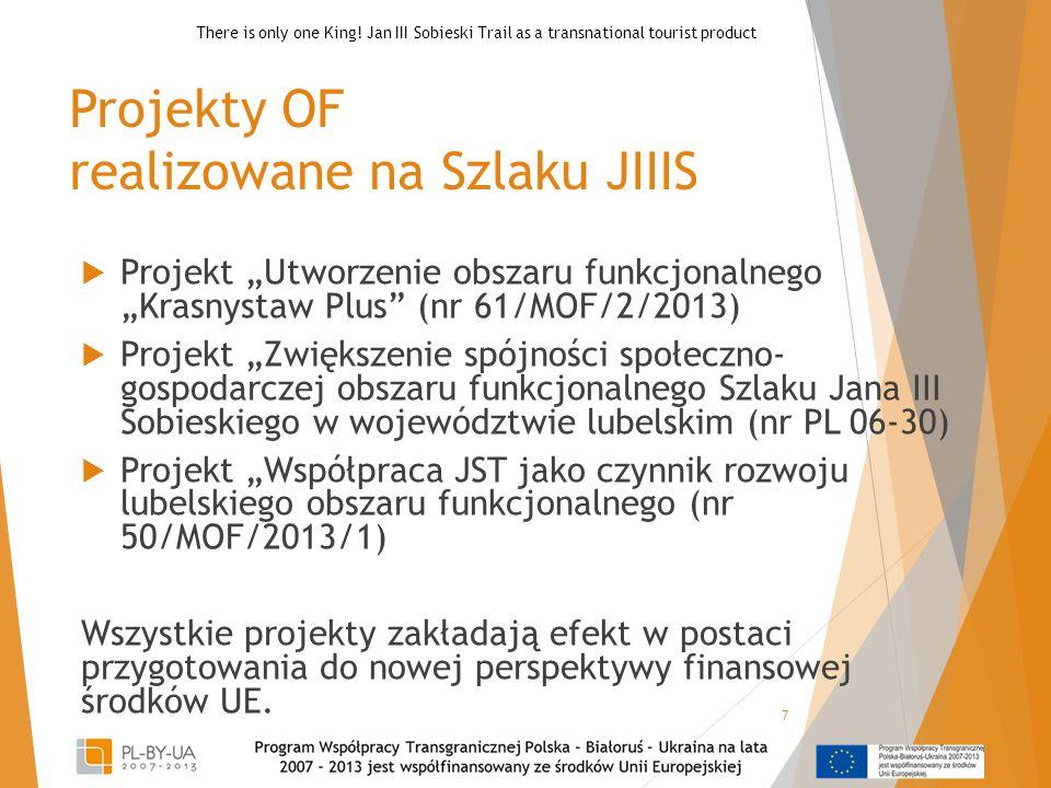 """Projekty OF realizowane na Szlaku JIIIS  Projekt """"Utworzenie obszaru funkcjonalnego """"Krasnystaw Plus (nr 61/MOF/2/2013)  Projekt """"Zwiększenie spójności społeczno- gospodarczej obszaru funkcjonalnego Szlaku Jana III Sobieskiego w województwie lubelskim (nr PL 06-30)  Projekt """"Współpraca JST jako czynnik rozwoju lubelskiego obszaru funkcjonalnego (nr 50/MOF/2013/1) Wszystkie projekty zakładają efekt w postaci przygotowania do nowej perspektywy finansowej środków UE."""