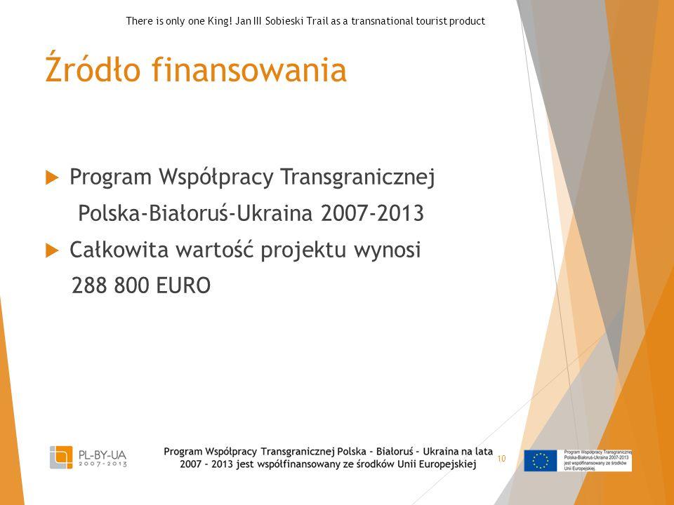 Źródło finansowania  Program Współpracy Transgranicznej Polska-Białoruś-Ukraina 2007-2013  Całkowita wartość projektu wynosi 288 800 EURO 10 There is only one King.