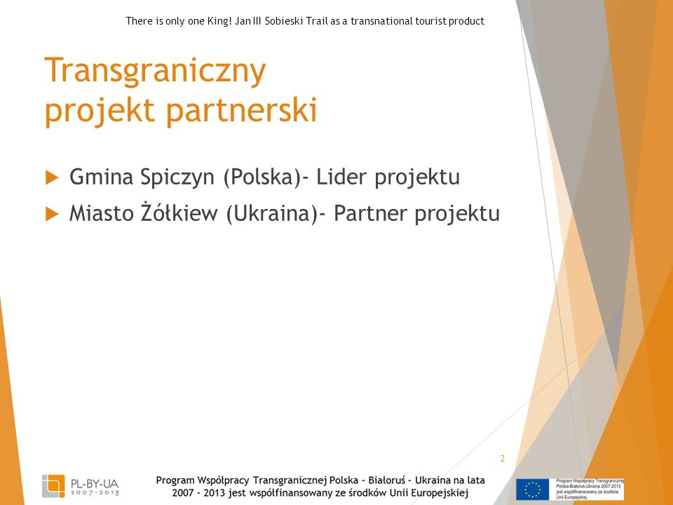 Transgraniczny projekt partnerski  Gmina Spiczyn (Polska)- Lider projektu  Miasto Żółkiew (Ukraina)- Partner projektu 2 There is only one King! Jan