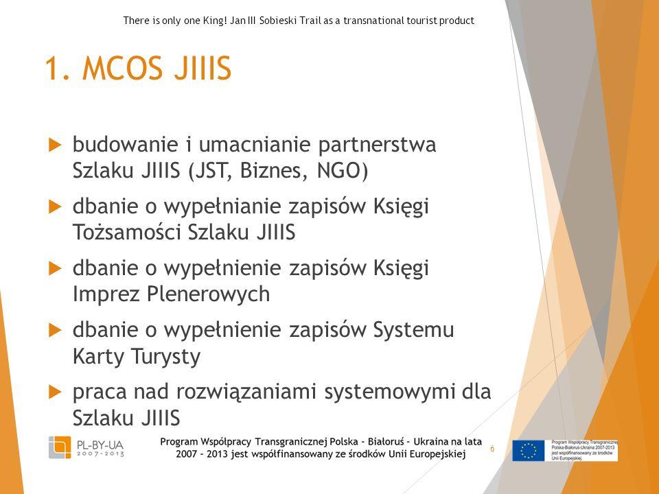 1. MCOS JIIIS  budowanie i umacnianie partnerstwa Szlaku JIIIS (JST, Biznes, NGO)  dbanie o wypełnianie zapisów Księgi Tożsamości Szlaku JIIIS  dba