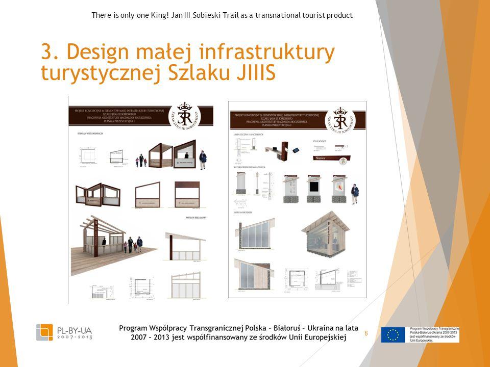 8 3. Design małej infrastruktury turystycznej Szlaku JIIIS