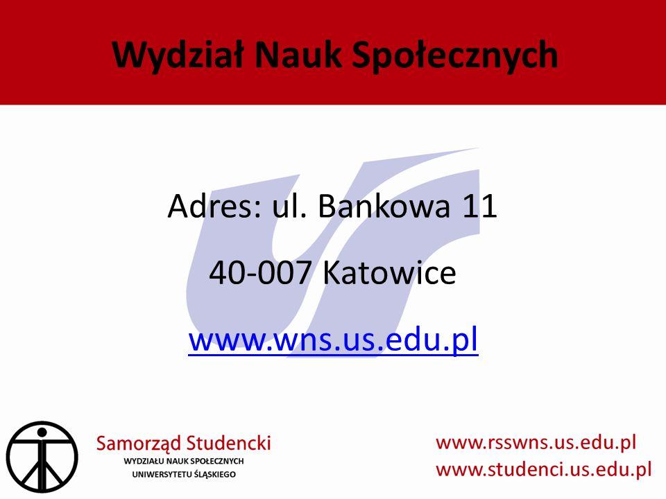 Wydział Nauk Społecznych Adres: ul. Bankowa 11 40-007 Katowice www.wns.us.edu.pl
