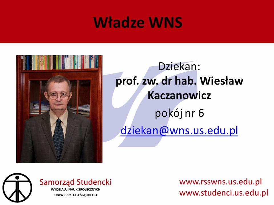 Dziekan: prof. zw. dr hab. Wiesław Kaczanowicz pokój nr 6 dziekan@wns.us.edu.pl Władze WNS