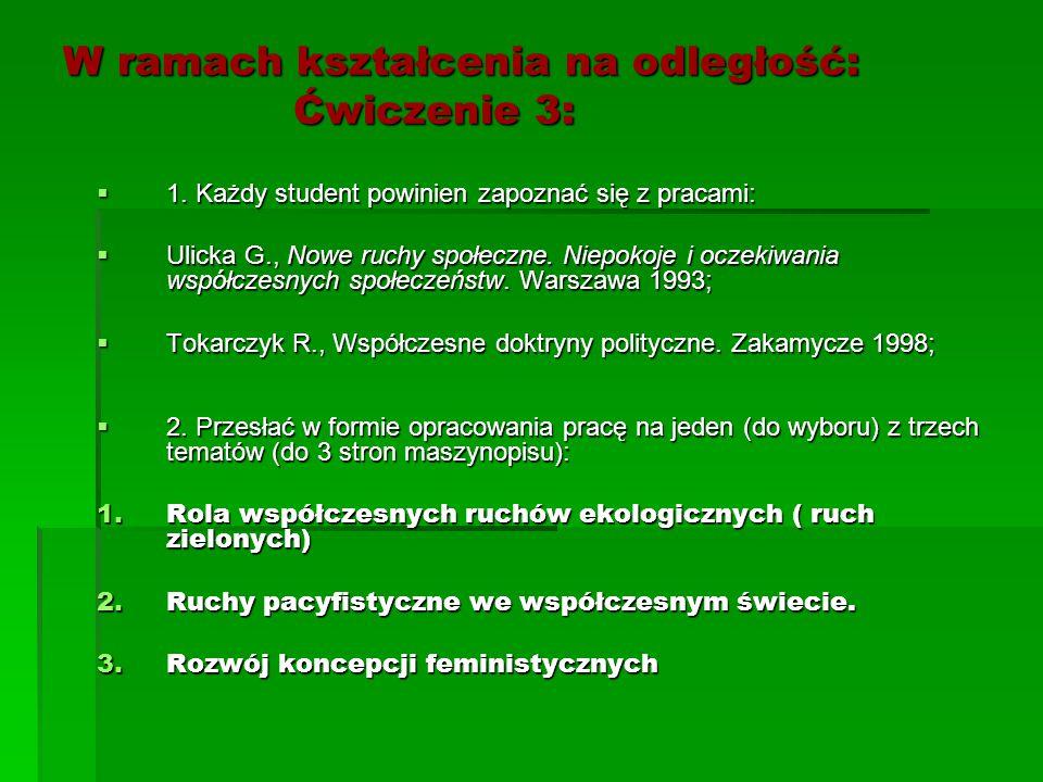 W ramach kształcenia na odległość: Ćwiczenie 3:  1. Każdy student powinien zapoznać się z pracami:  Ulicka G., Nowe ruchy społeczne. Niepokoje i ocz