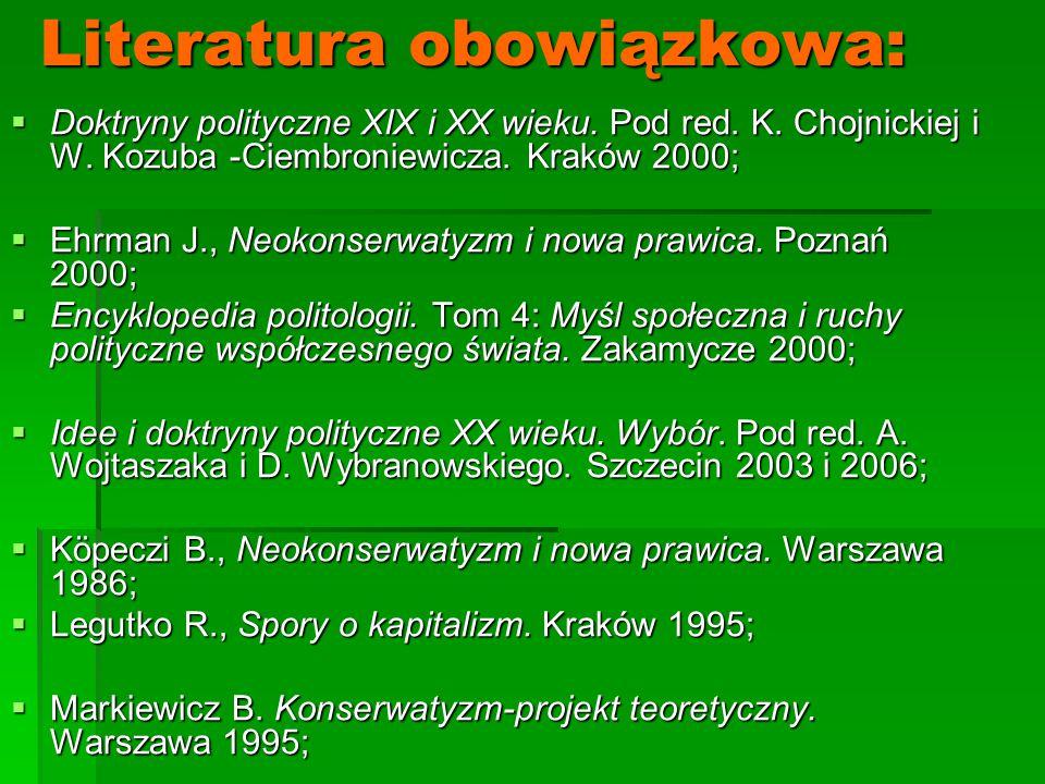 Literatura obowiązkowa:  Doktryny polityczne XIX i XX wieku. Pod red. K. Chojnickiej i W. Kozuba -Ciembroniewicza. Kraków 2000;  Ehrman J., Neokonse