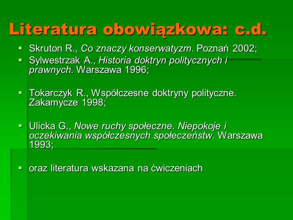 Literatura obowiązkowa: c.d.  Skruton R., Co znaczy konserwatyzm. Poznań 2002;  Sylwestrzak A., Historia doktryn politycznych i prawnych. Warszawa 1