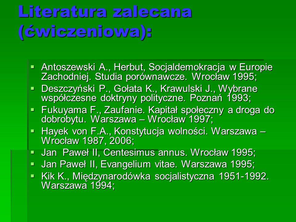 Literatura zalecana (ćwiczeniowa):  Antoszewski A., Herbut, Socjaldemokracja w Europie Zachodniej. Studia porównawcze. Wrocław 1995;  Deszczyński P.