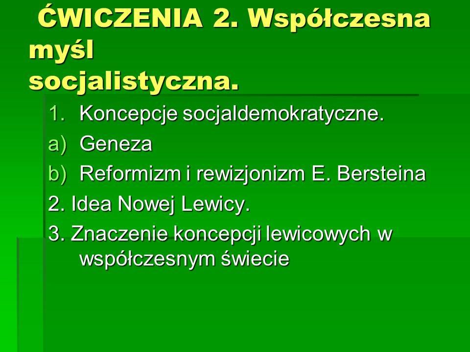 ĆWICZENIA 2. Współczesna myśl socjalistyczna. ĆWICZENIA 2. Współczesna myśl socjalistyczna. 1.Koncepcje socjaldemokratyczne. a)Geneza b)Reformizm i re