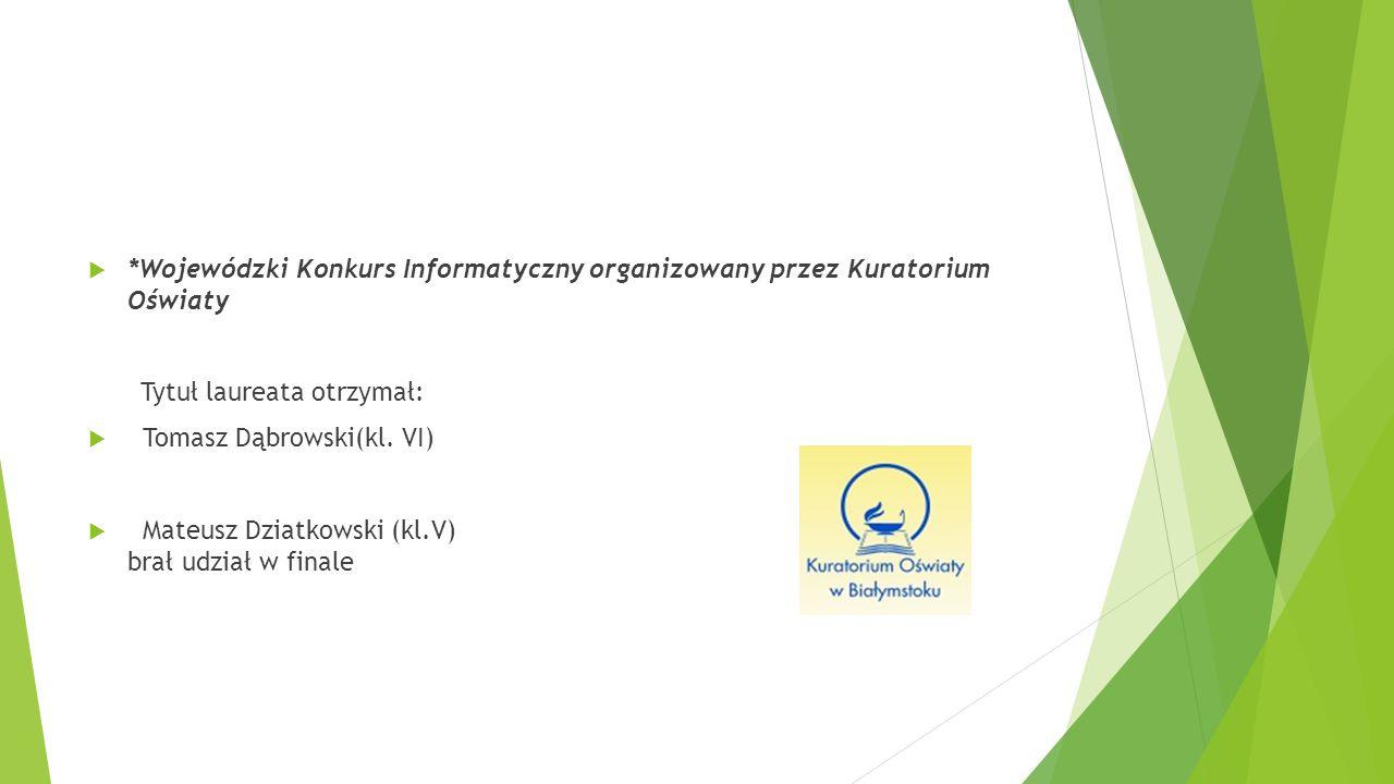  *Wojewódzki Konkurs Informatyczny organizowany przez Kuratorium Oświaty Tytuł laureata otrzymał:  Tomasz Dąbrowski(kl. VI)  Mateusz Dziatkowski (k