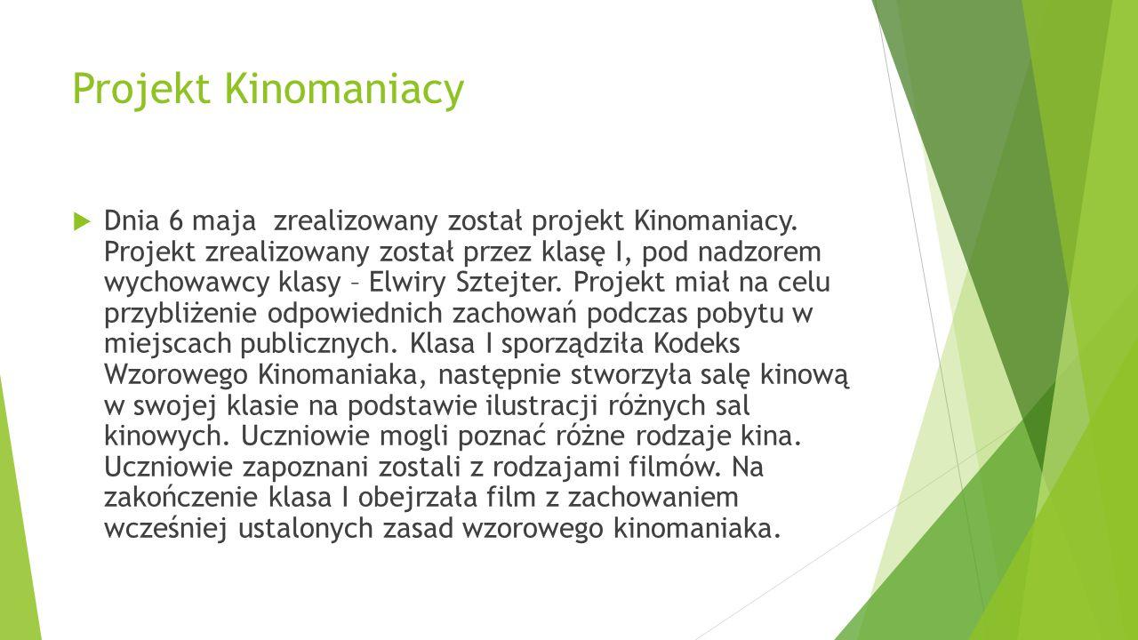 Projekt Kinomaniacy  Dnia 6 maja zrealizowany został projekt Kinomaniacy. Projekt zrealizowany został przez klasę I, pod nadzorem wychowawcy klasy –