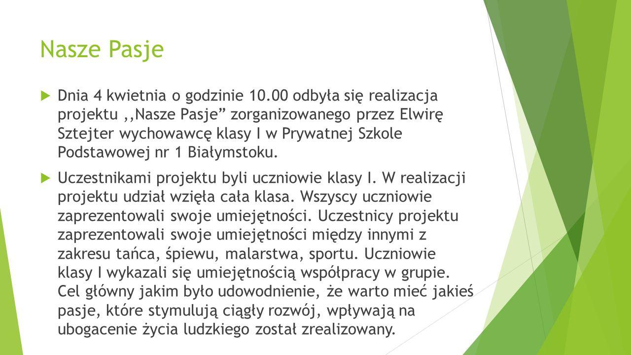 """Nasze Pasje  Dnia 4 kwietnia o godzinie 10.00 odbyła się realizacja projektu,,Nasze Pasje"""" zorganizowanego przez Elwirę Sztejter wychowawcę klasy I w"""