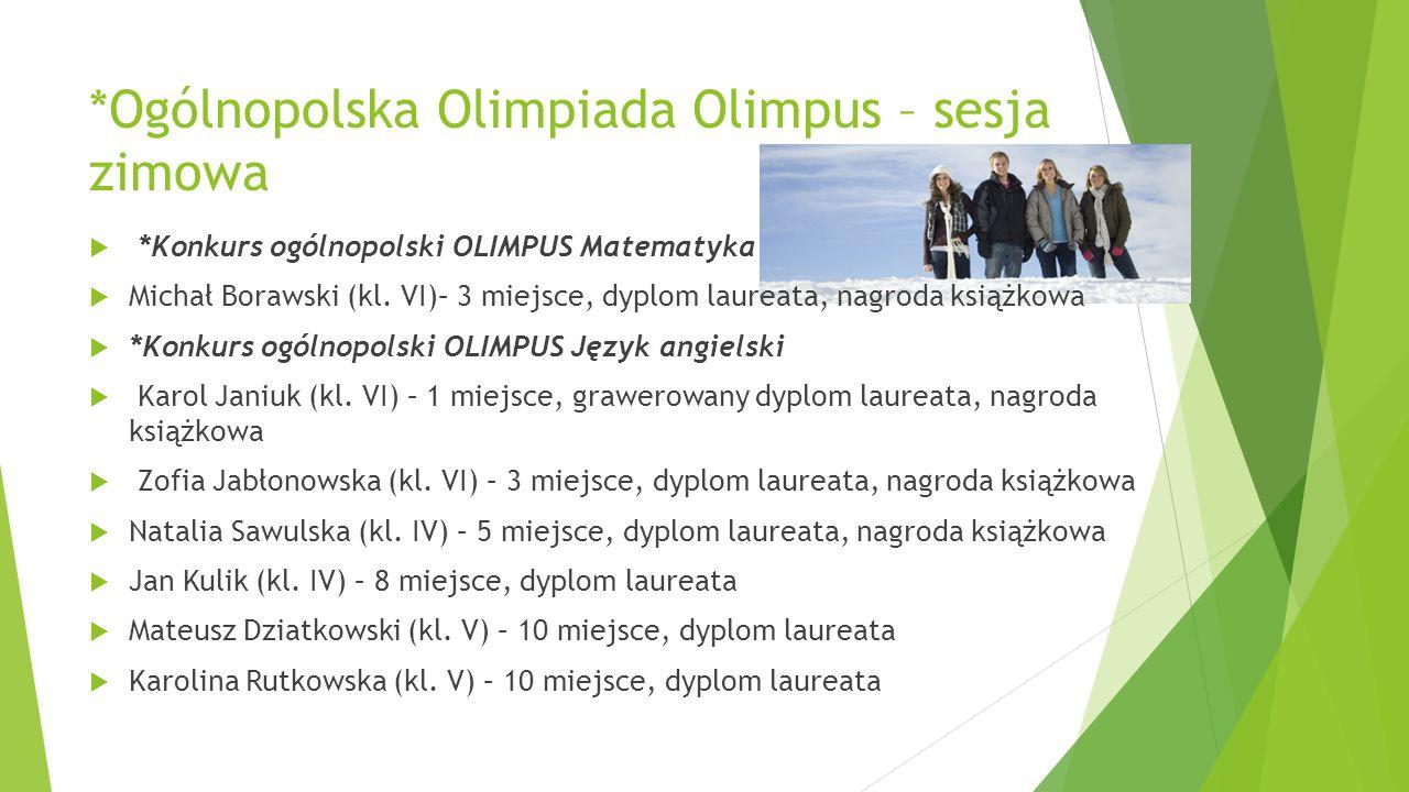 *Ogólnopolska Olimpiada Olimpus – sesja zimowa  *Konkurs ogólnopolski OLIMPUS Matematyka  Michał Borawski (kl. VI)– 3 miejsce, dyplom laureata, nagr