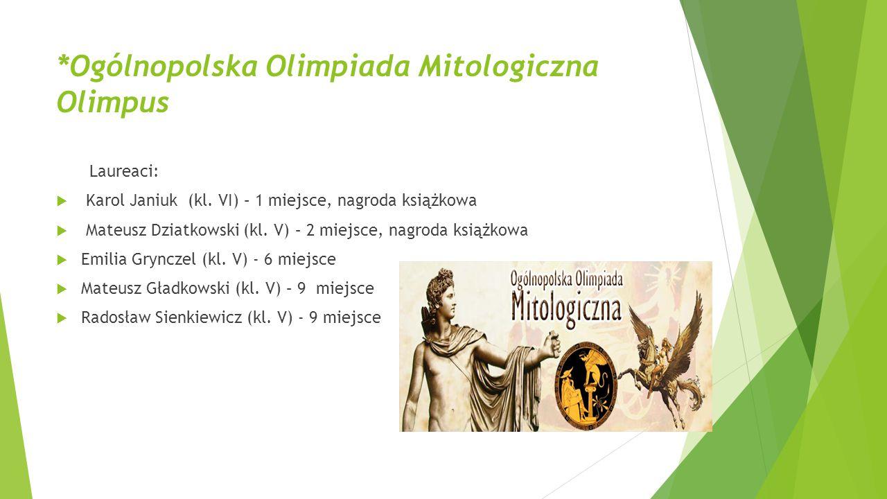 *Ogólnopolska Olimpiada Mitologiczna Olimpus Laureaci:  Karol Janiuk (kl. VI) – 1 miejsce, nagroda książkowa  Mateusz Dziatkowski (kl. V) – 2 miejsc