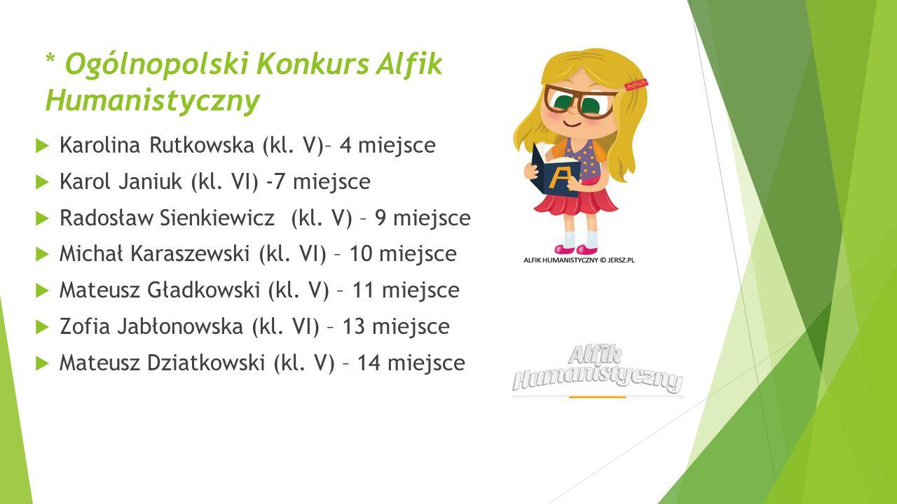 * Ogólnopolski Konkurs Alfik Humanistyczny  Karolina Rutkowska (kl. V)– 4 miejsce  Karol Janiuk (kl. VI) -7 miejsce  Radosław Sienkiewicz (kl. V) –
