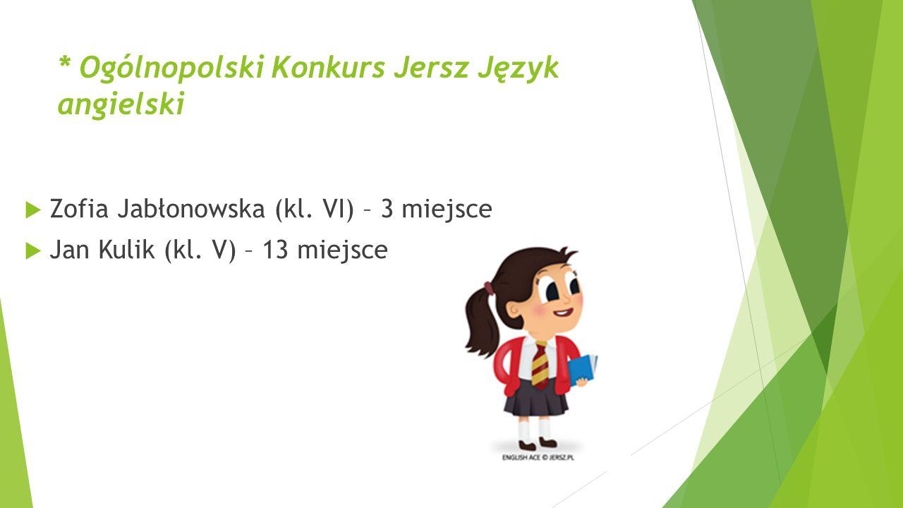 * Ogólnopolski Konkurs Jersz Język angielski  Zofia Jabłonowska (kl. VI) – 3 miejsce  Jan Kulik (kl. V) – 13 miejsce