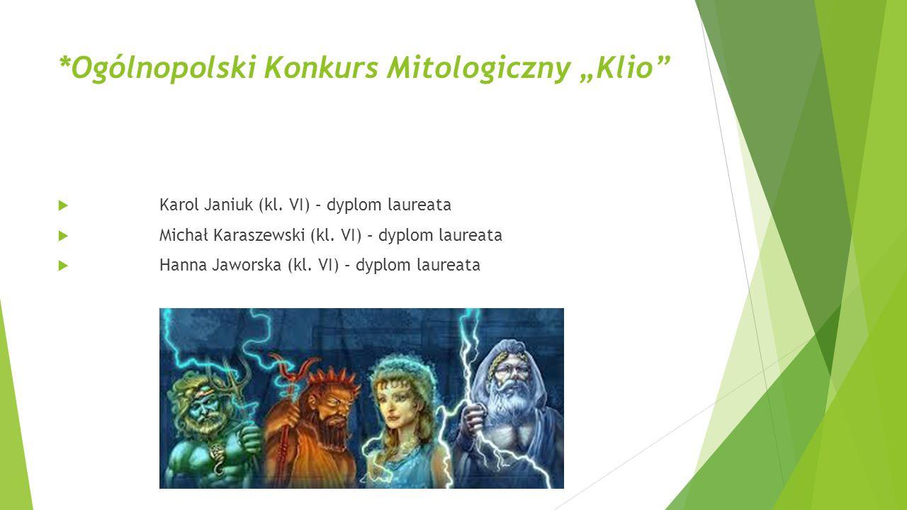 """*Ogólnopolski Konkurs Mitologiczny """"Klio""""  Karol Janiuk (kl. VI) – dyplom laureata  Michał Karaszewski (kl. VI) – dyplom laureata  Hanna Jaworska ("""