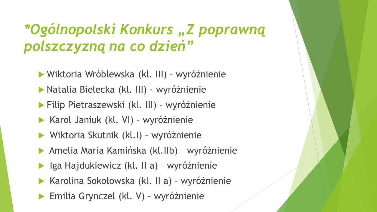 """*Ogólnopolski Konkurs """"Z poprawną polszczyzną na co dzień""""  Wiktoria Wróblewska (kl. III) – wyróżnienie  Natalia Bielecka (kl. III) - wyróżnienie """