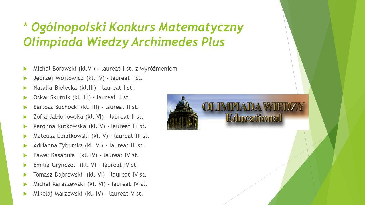 * Ogólnopolski Konkurs Matematyczny Olimpiada Wiedzy Archimedes Plus  Michał Borawski (kl.VI) – laureat I st. z wyróżnieniem  Jędrzej Wójtowicz (kl.