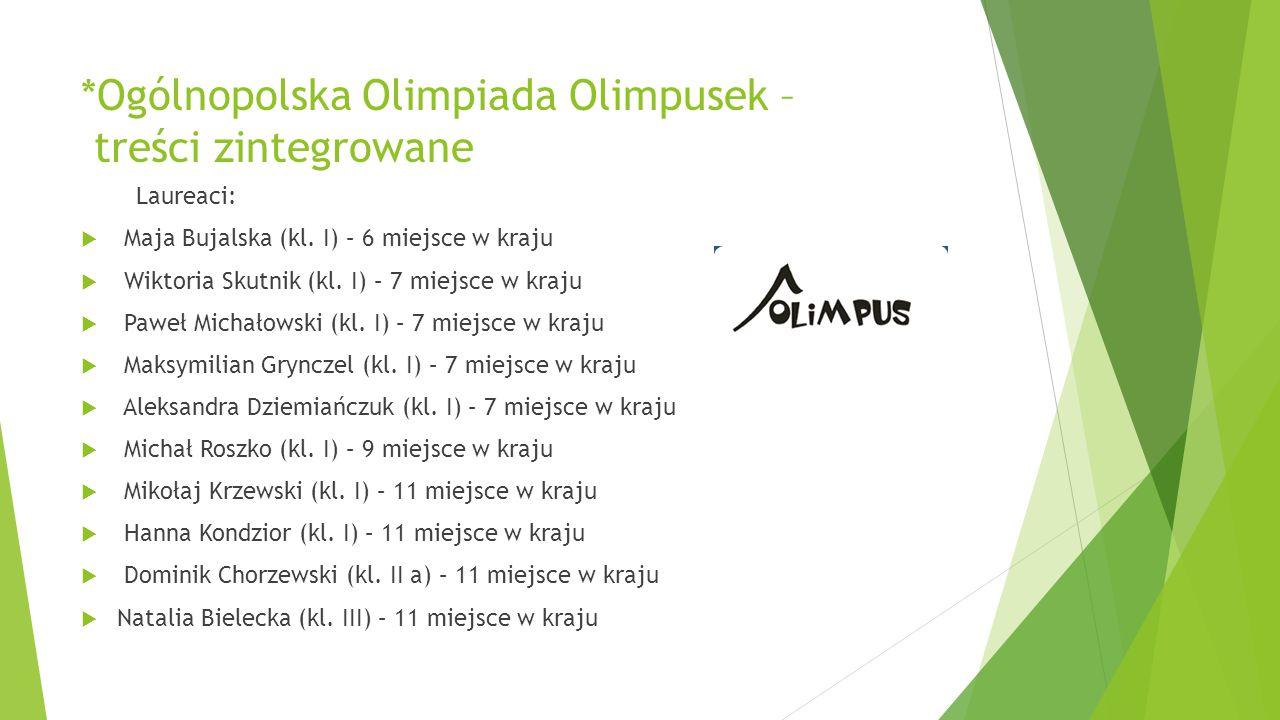 *Ogólnopolska Olimpiada Olimpusek – treści zintegrowane Laureaci:  Maja Bujalska (kl. I) – 6 miejsce w kraju  Wiktoria Skutnik (kl. I) – 7 miejsce w