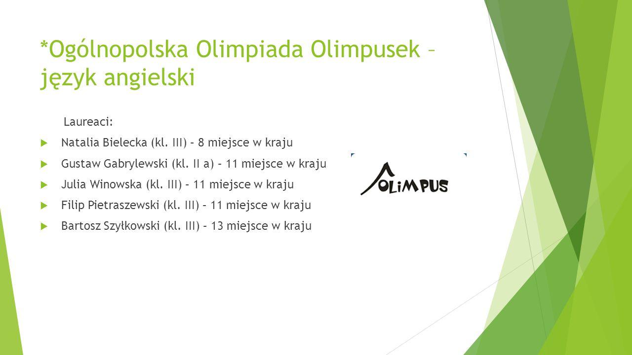 *Ogólnopolska Olimpiada Olimpusek – język angielski Laureaci:  Natalia Bielecka (kl. III) – 8 miejsce w kraju  Gustaw Gabrylewski (kl. II a) – 11 mi