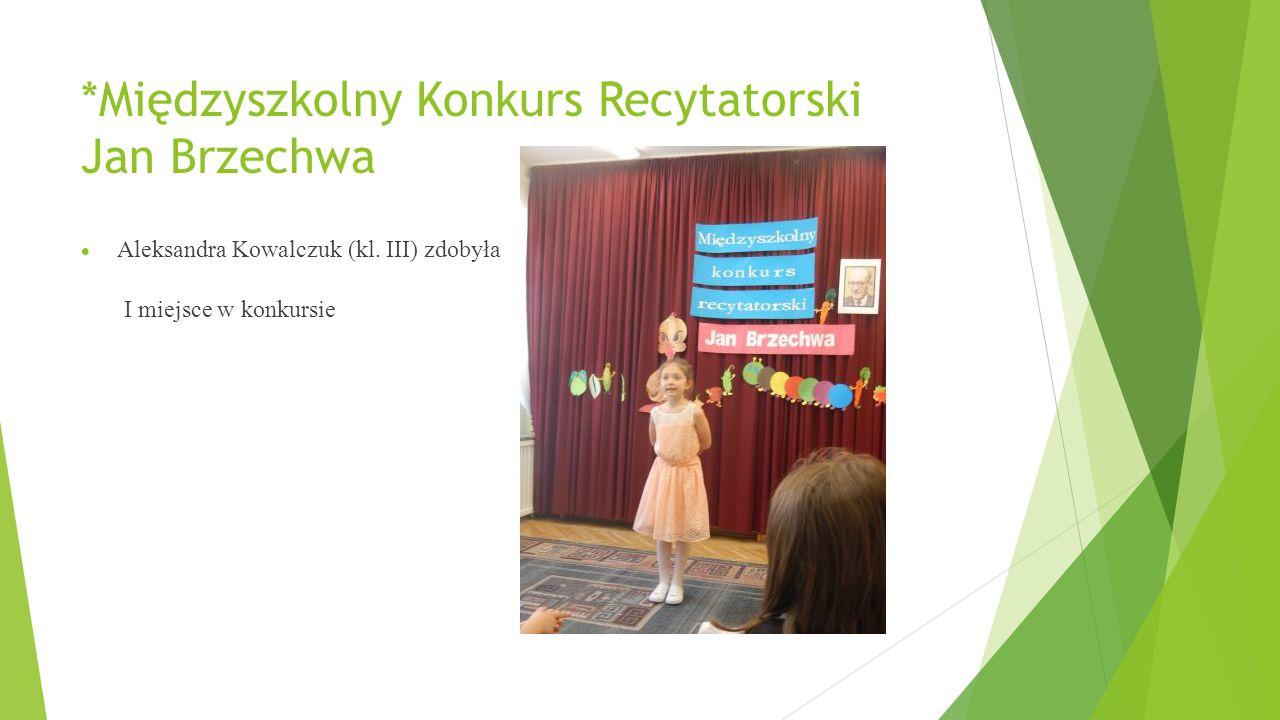 *Międzyszkolny Konkurs Recytatorski Jan Brzechwa  Aleksandra Kowalczuk (kl. III) zdobyła I miejsce w konkursie
