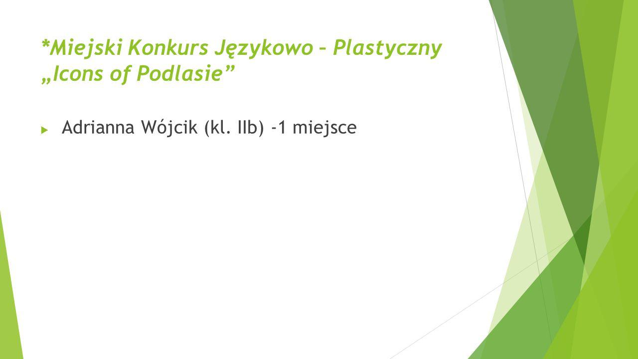 """*Miejski Konkurs Językowo – Plastyczny """"Icons of Podlasie""""  Adrianna Wójcik (kl. IIb) -1 miejsce"""