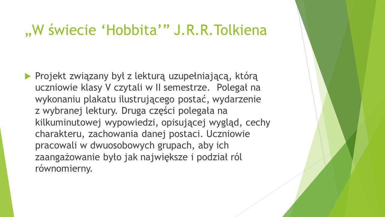 """""""W świecie 'Hobbita'"""" J.R.R.Tolkiena  Projekt związany był z lekturą uzupełniającą, którą uczniowie klasy V czytali w II semestrze. Polegał na wykona"""