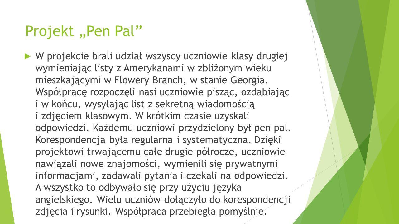"""Projekt """"Pen Pal""""  W projekcie brali udział wszyscy uczniowie klasy drugiej wymieniając listy z Amerykanami w zbliżonym wieku mieszkającymi w Flowery"""